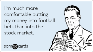 football-gambling-stock-market-sports-ecards-someecards